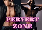 *Pervert/HOT zone