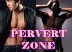 *Pervert/HOT zone
