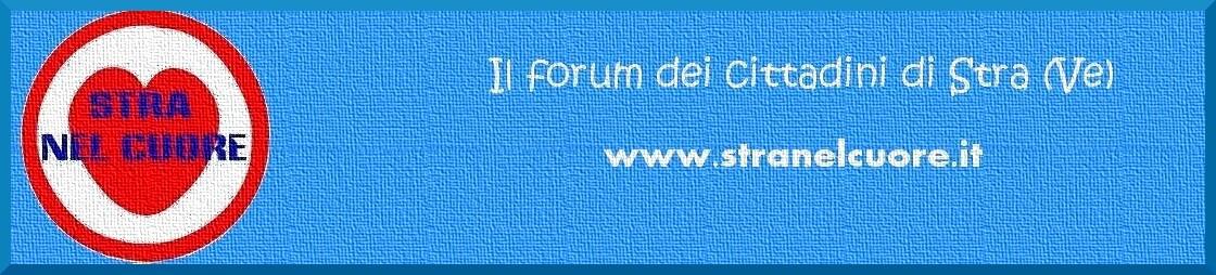 STRA NEL CUORE - Il forum dei cittadini di Stra