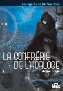 Slade - LES AGENTS DE MR SOCRATE (Tome 1) LA CONFRERIE DE L'HORLOGE de Arthur Slade Laconf10