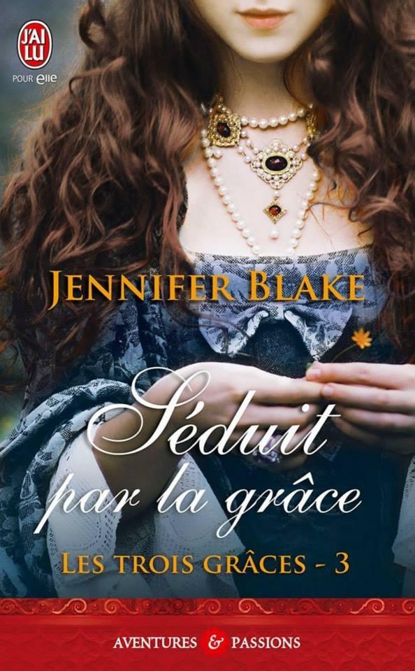 BLAKE Jennifer - LES TROIS GRÂCES - Tome 3 : Séduit par la grâce Jennif10