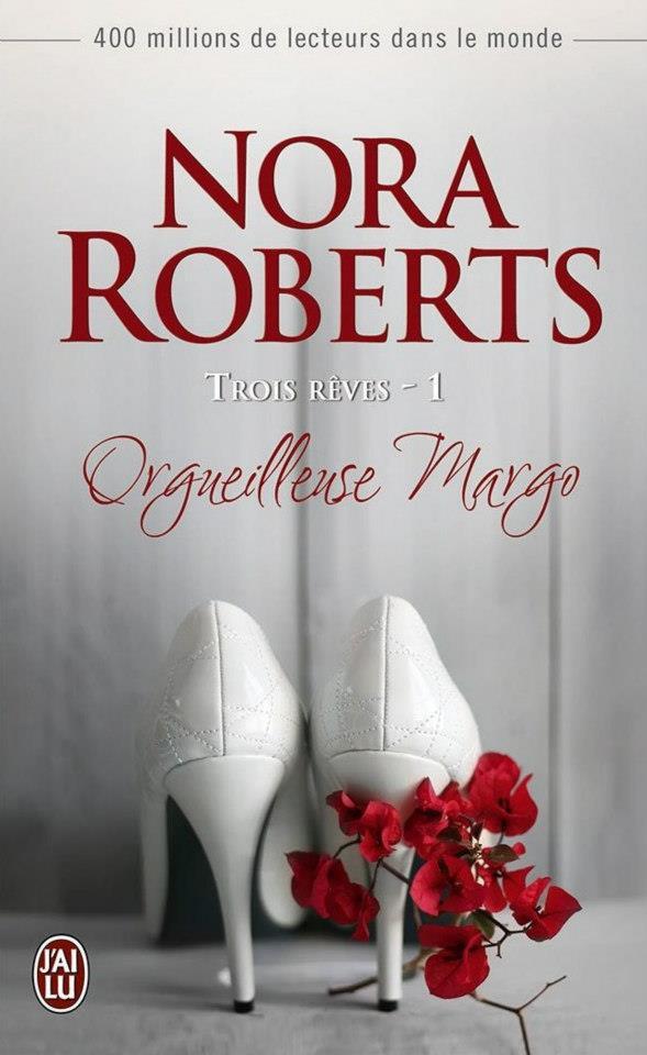 ROBERTS Nora - TROIS RÊVES - Tome 1 : Orgueilleuse Margo Orguei10
