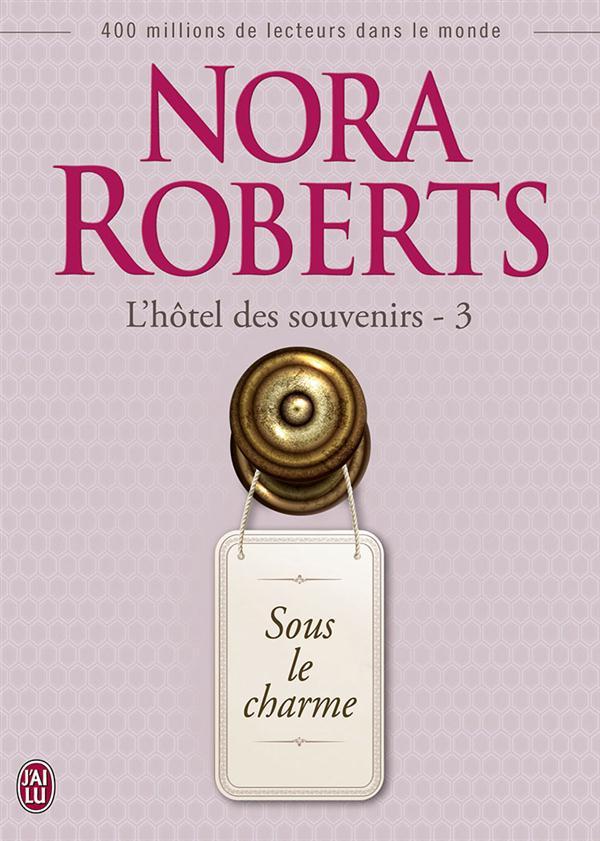 ROBERTS Nora - L'HÔTEL DES SOUVENIRS - Tome 3 : Sous le Charme Sous_l10