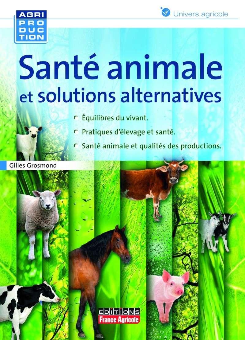 """""""Santé animale et solutions alternatives"""", un ouvrage du docteur vétérinaire Gilles Grosmond 13160011"""