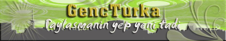 GencTurka | Paylasmanin Yep Yeni Tadi