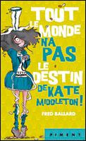 TOUT LE MONDE N'A PAS LE DESTIN DE KATE MIDDLETON ! de Fred Ballard 11529710