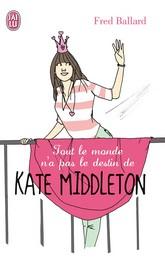 TOUT LE MONDE N'A PAS LE DESTIN DE KATE MIDDLETON ! de Fred Ballard 97822910