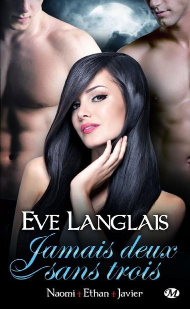 Jamais Deux sans Trois - Tome 1 : Naomi + Ethan + Javier de Eve Langlais  712gvp10