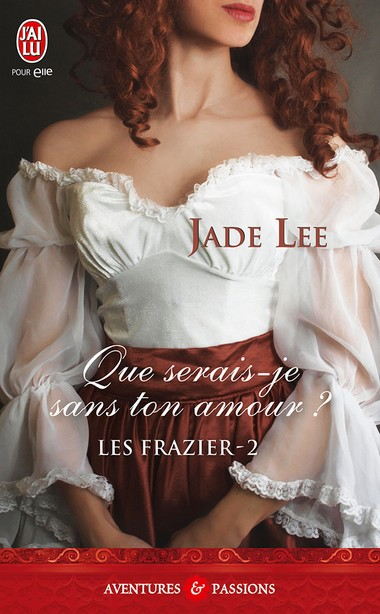 Les Frazier - Tome 2 : Que serais-je sans ton amour ? de Jade Lee 97822910
