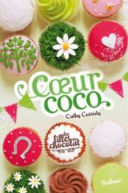 CASSIDY Cathy - Les Filles au Chocolat - Tome 4 : Coeur Coco 4juill10