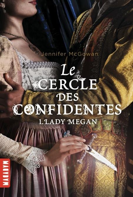 McGOWAN  Jennifer - LE CERCLE DES CONFIDENTES - Tome 1 : Lady Megan 94114410