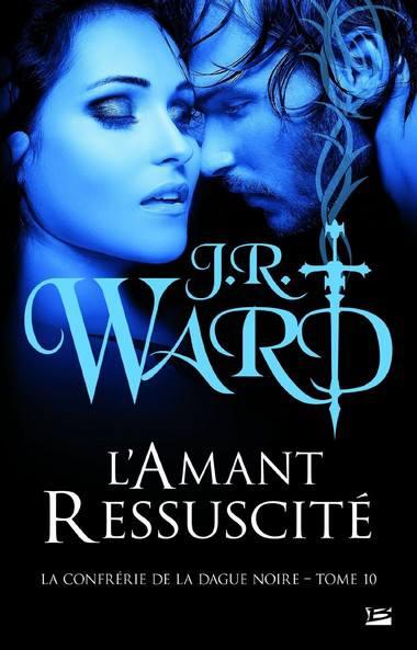 WARD J.R - LA CONFRERIE DE LA DAGUE NOIRE - Tome 10 : Lover Reborn (L'Amant Ressuscité) 98370510