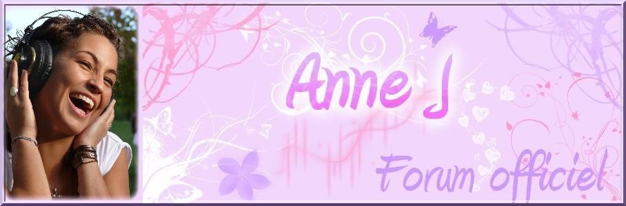 Le Forum Officiel d'Anne J, votre forum de référence