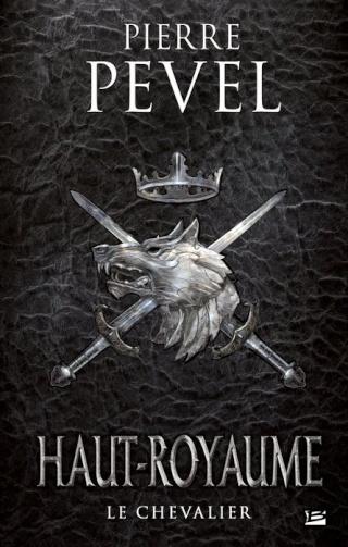 HAUT-ROYAUME (Tome 1) LE CHEVALIER de Pierre Pevel 1304-h10