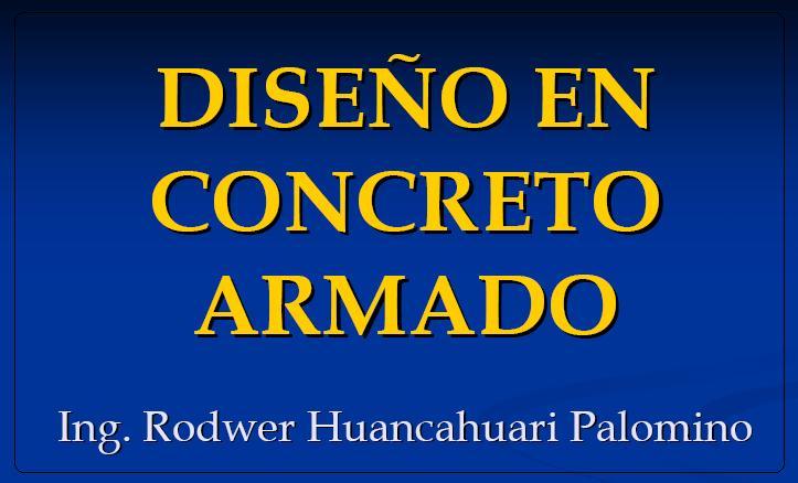 DISEÑO EN CONCRETO ARMADO POR: ING. RODWER Concre10