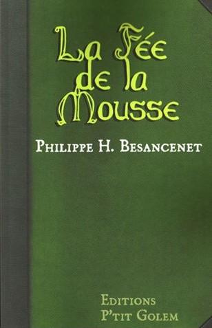 [Éditions P'tit Golem] La Fée de la Mousse de Philippe H. Besancenet 53314410