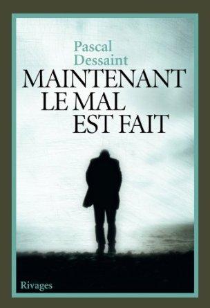 MAINTENANT LE MAL EST FAIT de Pascal Dessaint 41ygof10