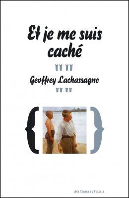 ET JE ME SUIS CACHE de Geoffrey Lachassagne Arton110