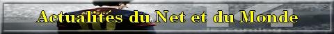 Actualités du Net et du Monde