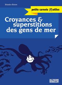 [Bottet, Béatrice] Croyances et superstitions des gens de mer P54910