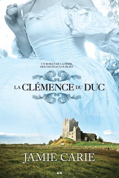 Un roman de la série des Châteaux oubliés - 2 /La clémence du Duc /Jamie Carie Chatea10