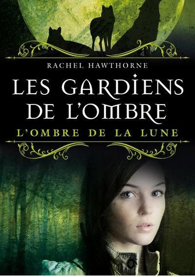 LES GARDIENS DE L'OMBRE (Tome 3) L'OMBRE DE LA LUNE de Rachel Hawthorne Les-ga11