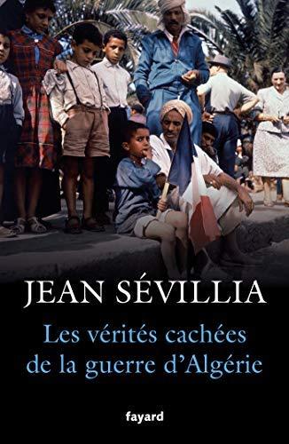 Les Vérités cachées de la guerre d'Algérie, de Jean Sévillia 000_5110