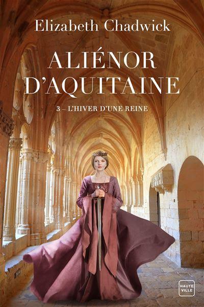 Aliénor d'Aquitaine - Tome 3 : L'Hiver d'une Reine d'Elizabeth Chadwick Alieno10