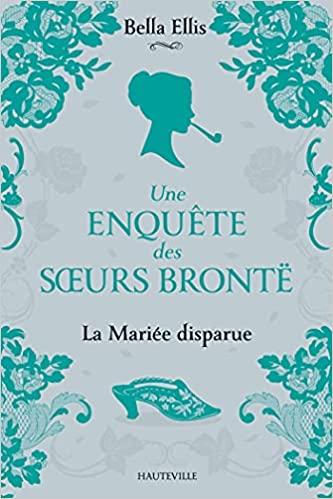 Une enquête des sœurs Brontë - Tome 1 : La Mariée disparue  de Bella Ellis Bella10