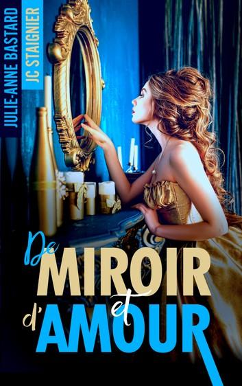 De miroir et d'amour de Julie-Anne Bastard et JC Staignier De-mir10