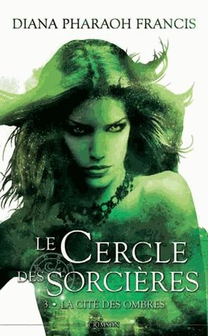 Le cercle des sorcières - Tome 3 : La cité des ombres de Diana Pharaoh Francis Le-cer10