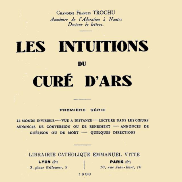 LES INTUITIONS DU CURÉ D'ARS - Chanoine Francis Trochu - Aumonier de l'Adoration à Nantes - Docteur en lettres  Cure_d10