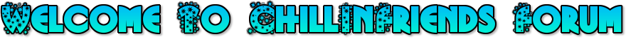 ChillInFriends Forum | Worlds Best Forum -