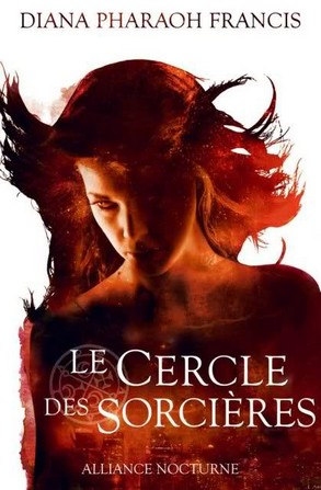 sorcières - Le cercle des sorcières  Tome 1 - Alliance nocturne de Diana Pharaoh Francis Sans_t28