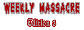 WEEKLY MASSACRE EDITION 3 E310
