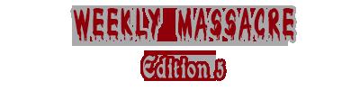 WEEKLY MASSACRE EDITION 5 E510