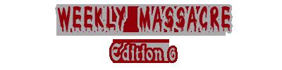 WEEKLY MASSACRE EDITION 6 Wme610