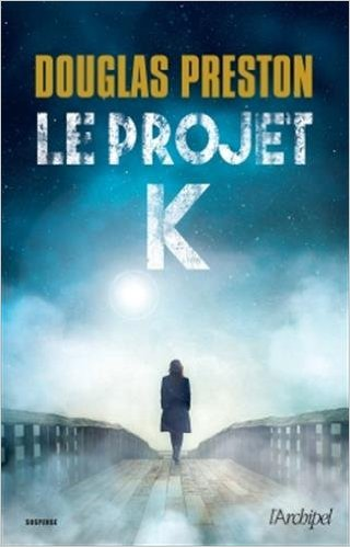 [Preston, Douglas] Le projet K K10