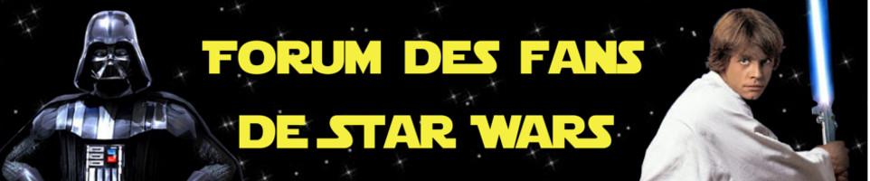 Le forum des fans de Star Wars