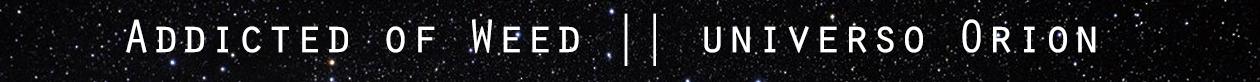 Alianza Addicted of Weed universo Orion