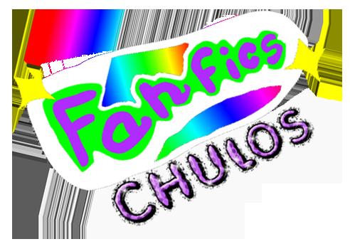 FANFICS CHULOS