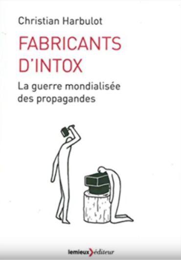 """""""Fabricants d'intox, la guerre mondialisée des propagandes"""" de Christian Harbulot, directeur de l'Ecole de Guerre Economique Harbul11"""
