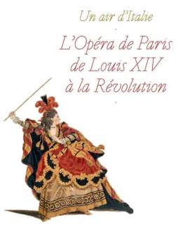Un air d'Italie. L'Opéra de Paris de Louis XIV à la Révolution Zzzz11