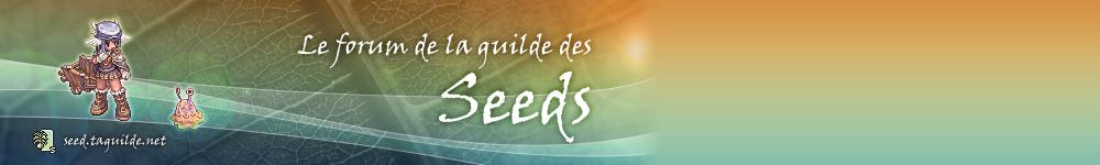 Le forum de la guilde des Seeds