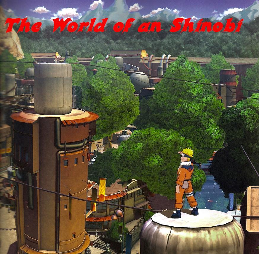 The World of an Shinobi - Naruto