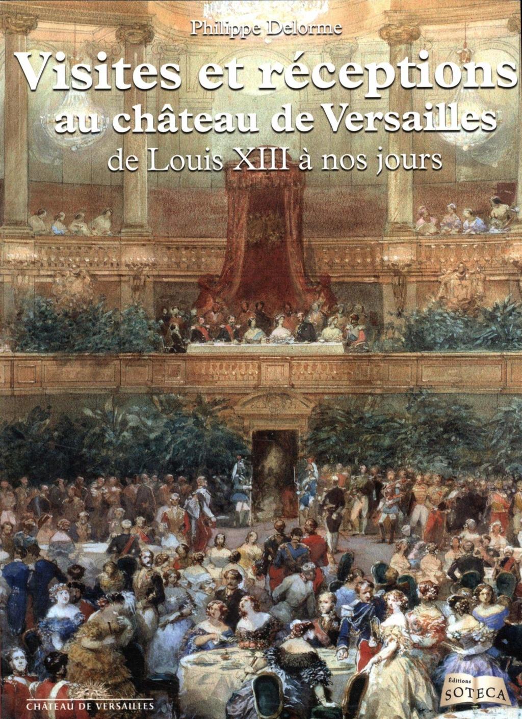 Visites et Réceptions au Château de Versailles de Louis XIII à nos jours de P. delorme 91t31l10
