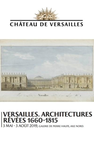 """Exposition """"Versailles: architectures rêvées 1660-1815"""" Agen2110"""