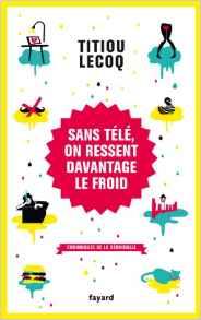 Sans télé on ressent plus le froid de Titou Lecoq Titiou11