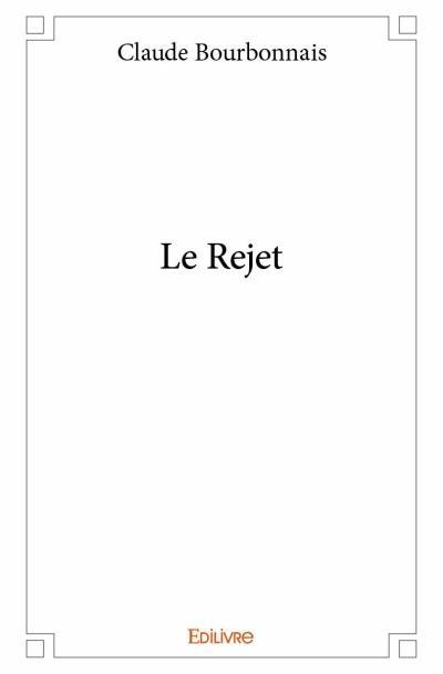 [Bourbonnais, Claude] Le Rejet /!\ 1507-110