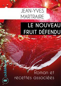 [Editions Publishroom] Le nouveau fruit défendu de Jean-Yves Martraire Le_nou10